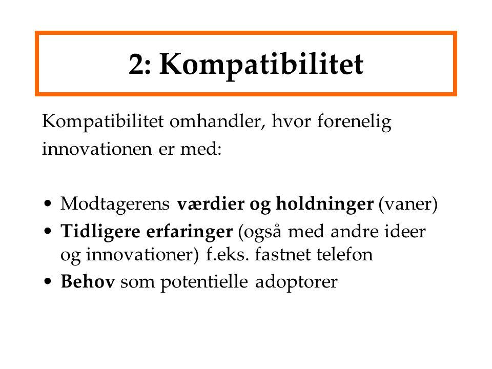 2: Kompatibilitet Kompatibilitet omhandler, hvor forenelig