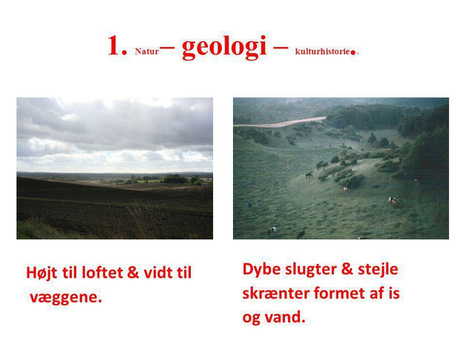 1. Natur – geologi – kulturhistorie..