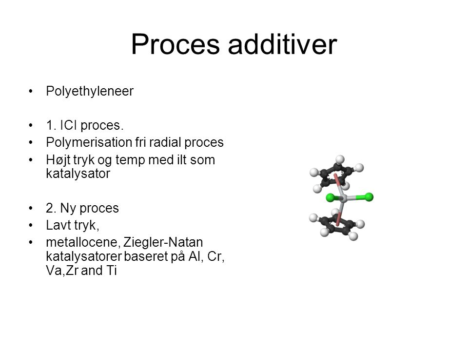 Proces additiver Polyethyleneer 1. ICI proces.