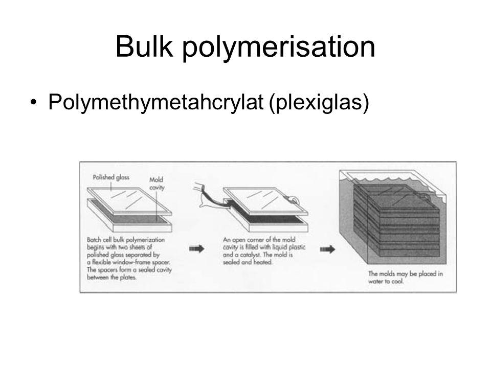 Bulk polymerisation Polymethymetahcrylat (plexiglas)