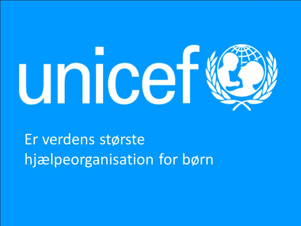 Er verdens største hjælpeorganisation for børn