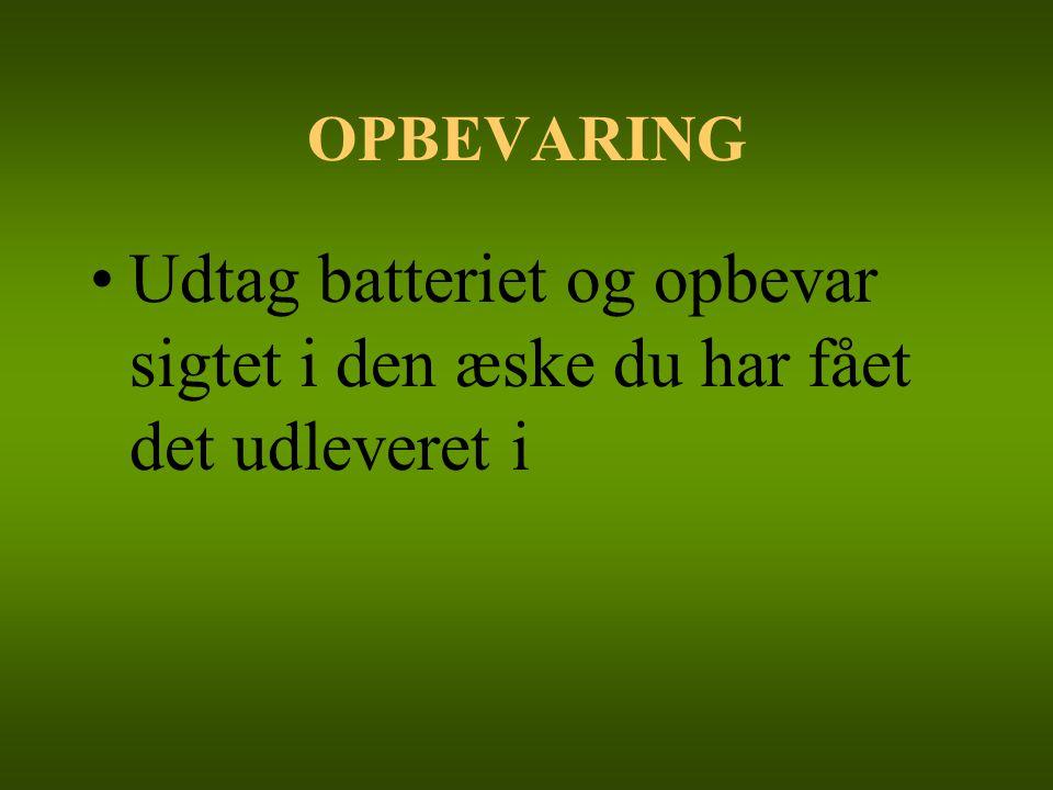 OPBEVARING Udtag batteriet og opbevar sigtet i den æske du har fået det udleveret i