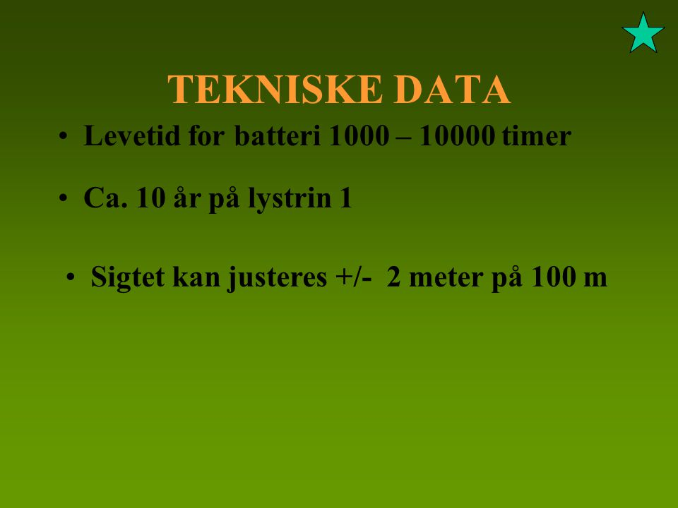 TEKNISKE DATA Levetid for batteri 1000 – 10000 timer