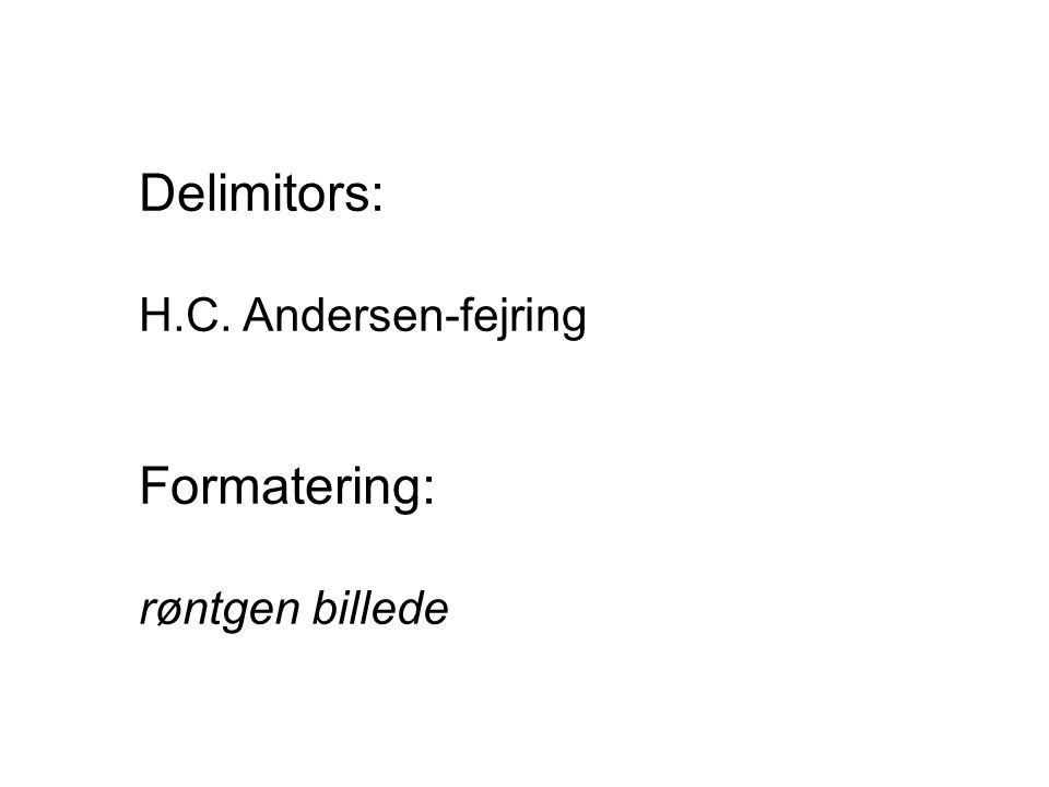 Delimitors: H.C. Andersen-fejring Formatering: røntgen billede