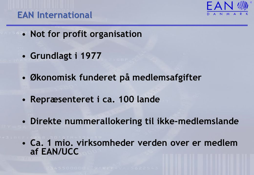 EAN International Not for profit organisation. Grundlagt i 1977. Økonomisk funderet på medlemsafgifter.