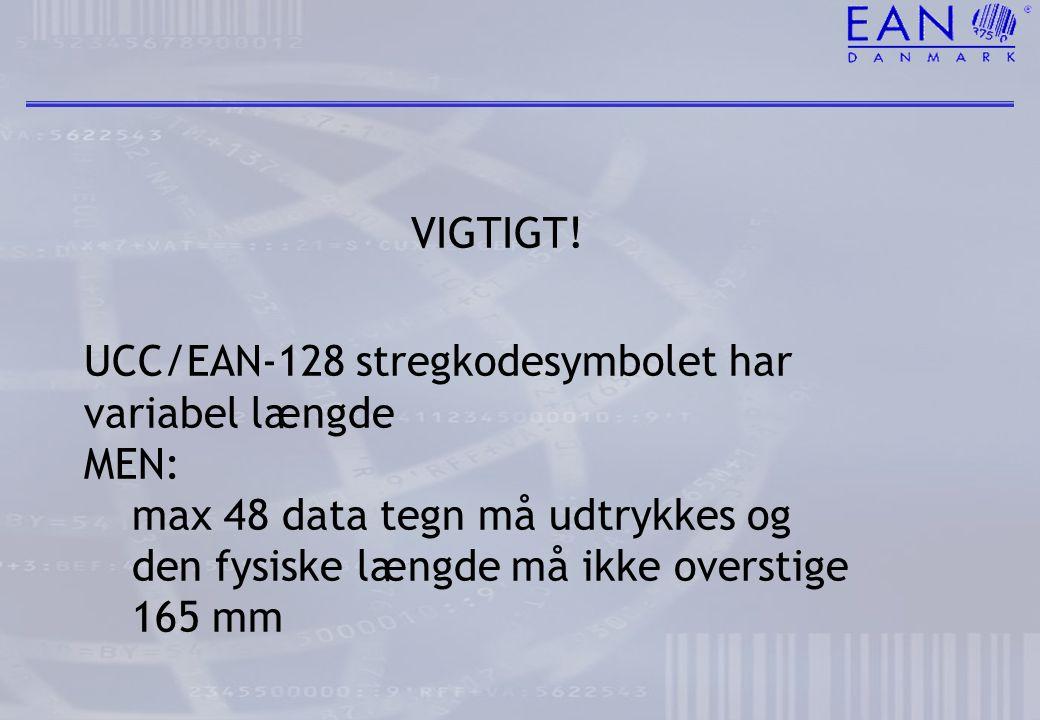 VIGTIGT! UCC/EAN-128 stregkodesymbolet har variabel længde. MEN: max 48 data tegn må udtrykkes og.