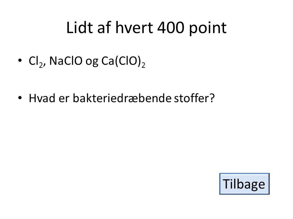 Lidt af hvert 400 point Tilbage Cl2, NaClO og Ca(ClO)2