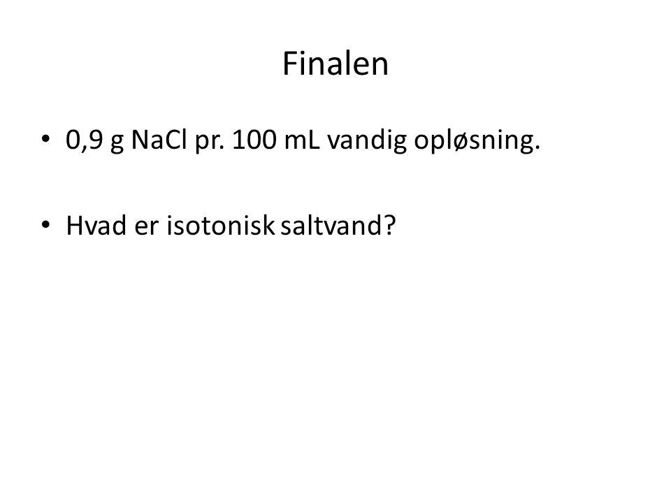 Finalen 0,9 g NaCl pr. 100 mL vandig opløsning.