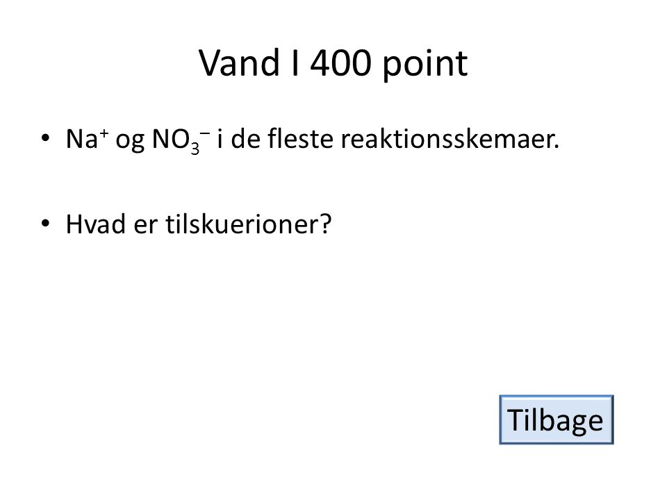 Vand I 400 point Tilbage Na+ og NO3– i de fleste reaktionsskemaer.