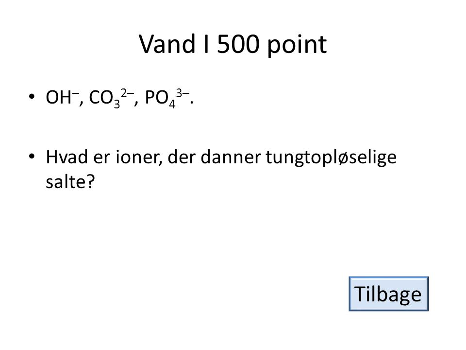 Vand I 500 point Tilbage OH–, CO32–, PO43–.
