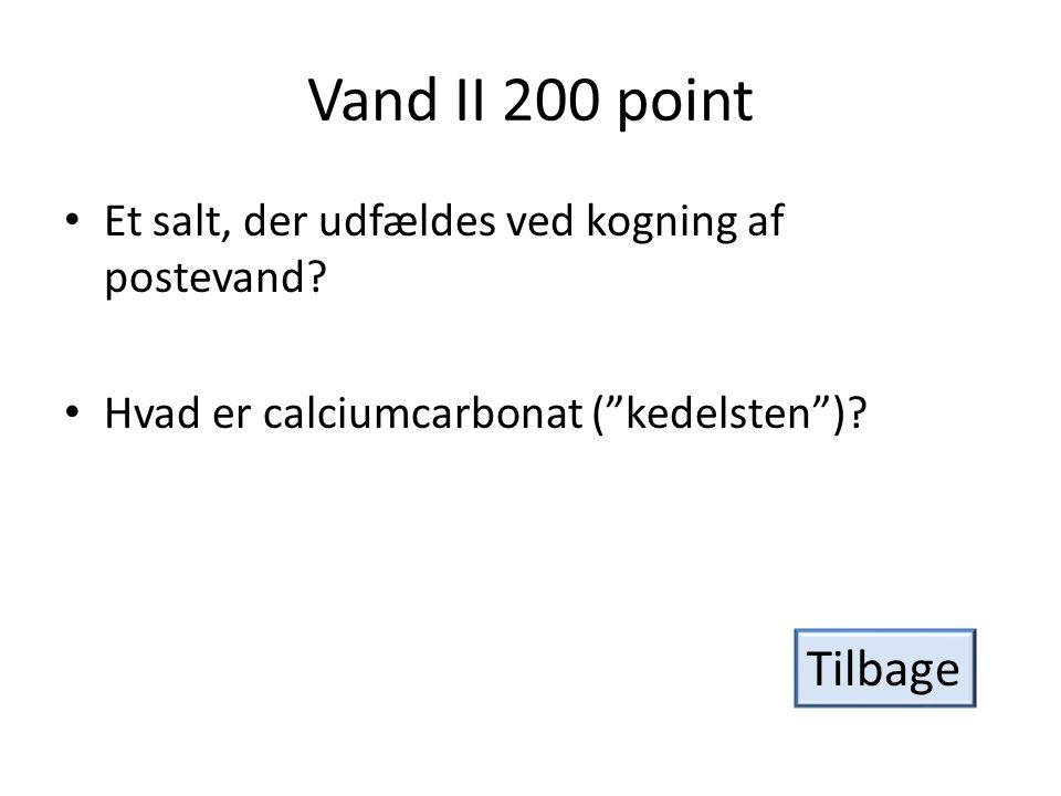 Vand II 200 point Et salt, der udfældes ved kogning af postevand Hvad er calciumcarbonat ( kedelsten )