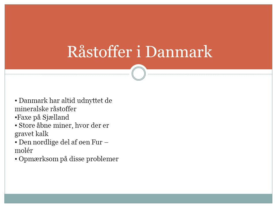 Råstoffer i Danmark Danmark har altid udnyttet de mineralske råstoffer