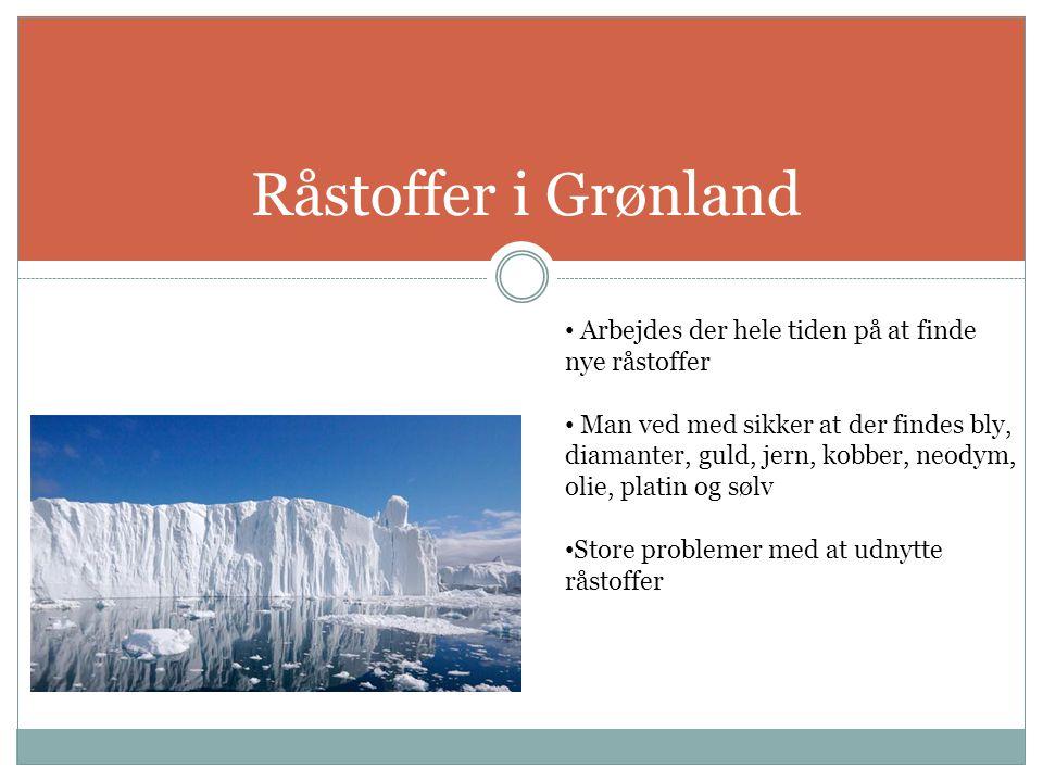 Råstoffer i Grønland Arbejdes der hele tiden på at finde nye råstoffer
