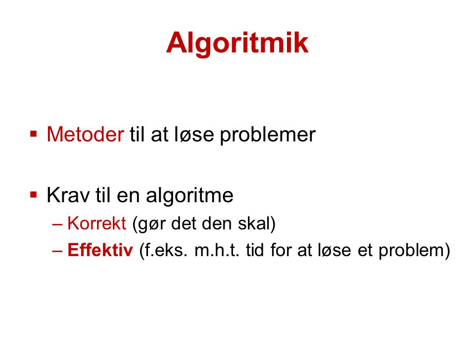 Algoritmik Metoder til at løse problemer Krav til en algoritme