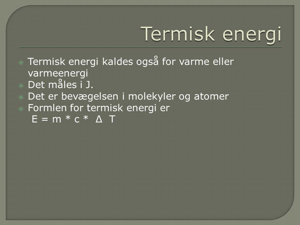 Termisk energi Termisk energi kaldes også for varme eller varmeenergi