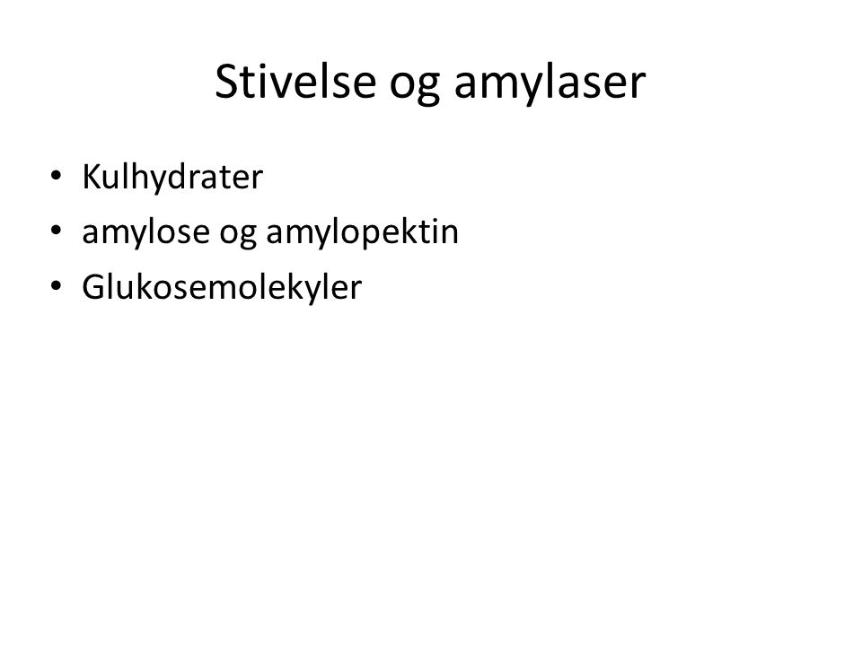 Stivelse og amylaser Kulhydrater amylose og amylopektin