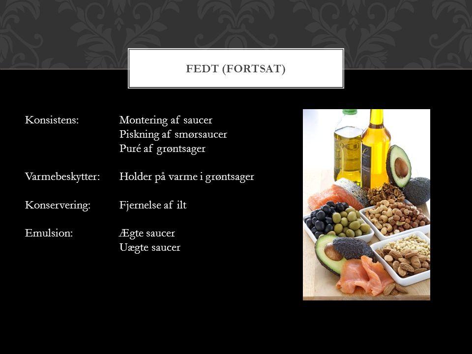 Fedt (fortsat) Konsistens: Montering af saucer. Piskning af smørsaucer. Puré af grøntsager. Varmebeskytter: Holder på varme i grøntsager.