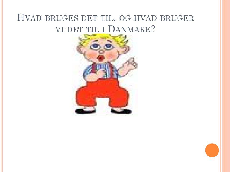 Hvad bruges det til, og hvad bruger vi det til i Danmark