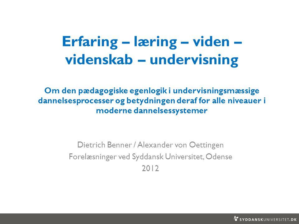 Erfaring – læring – viden –videnskab – undervisning Om den pædagogiske egenlogik i undervisningsmæssige dannelsesprocesser og betydningen deraf for alle niveauer i moderne dannelsessystemer