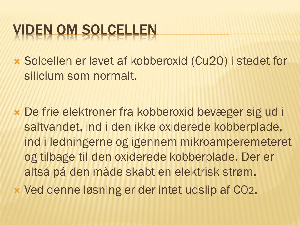 Viden om solcellen Solcellen er lavet af kobberoxid (Cu2O) i stedet for silicium som normalt.