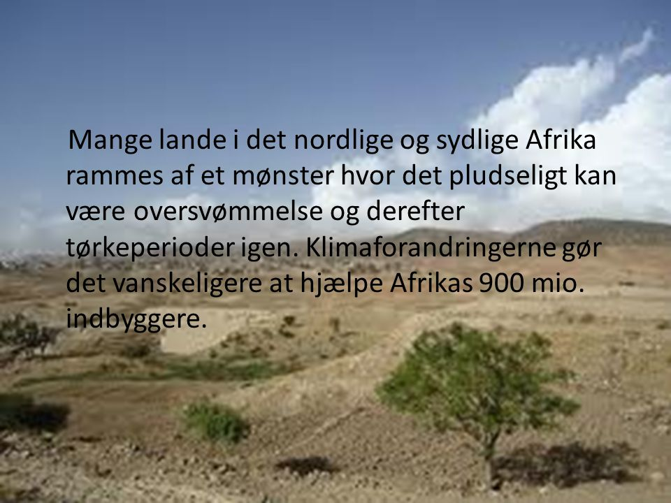 Mange lande i det nordlige og sydlige Afrika rammes af et mønster hvor det pludseligt kan være oversvømmelse og derefter tørkeperioder igen.