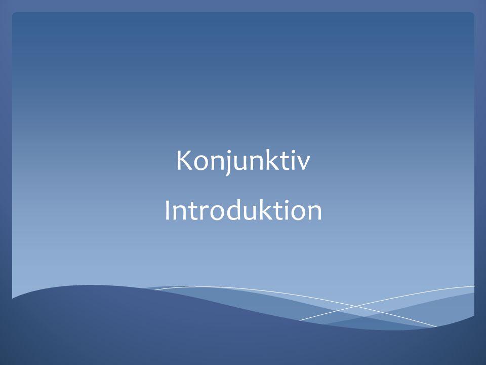 Konjunktiv Introduktion