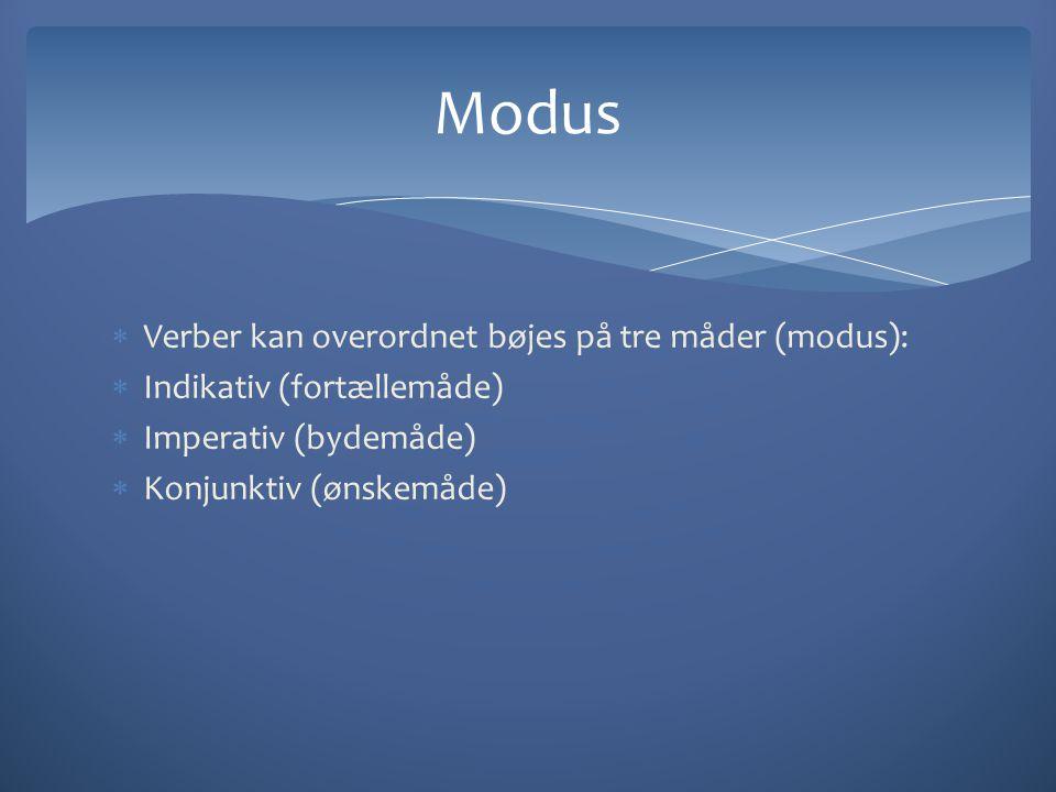 Modus Verber kan overordnet bøjes på tre måder (modus):