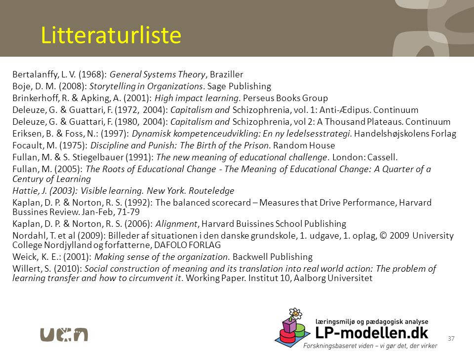 Litteraturliste Bertalanffy, L. V. (1968): General Systems Theory, Braziller. Boje, D. M. (2008): Storytelling in Organizations. Sage Publishing.