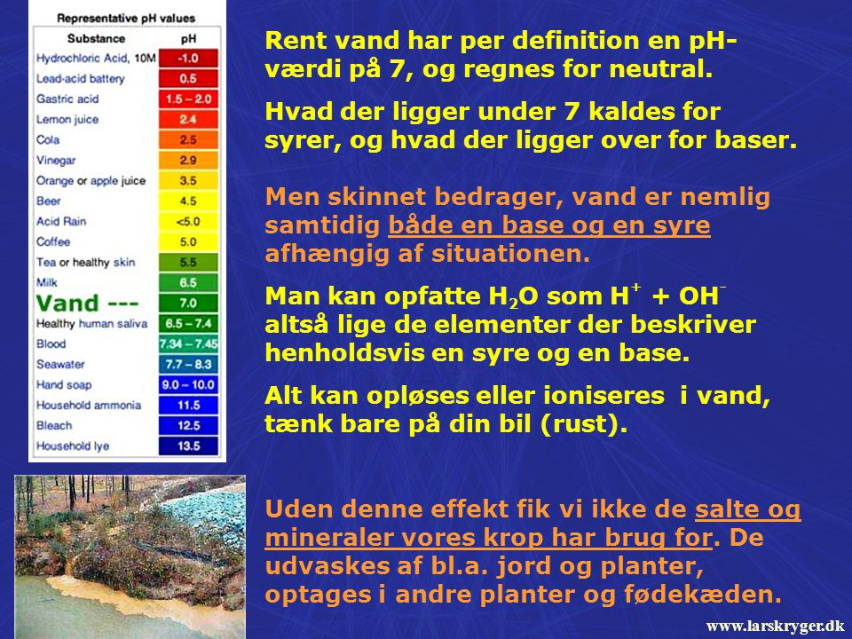 Rent vand har per definition en pH-værdi på 7, og regnes for neutral.