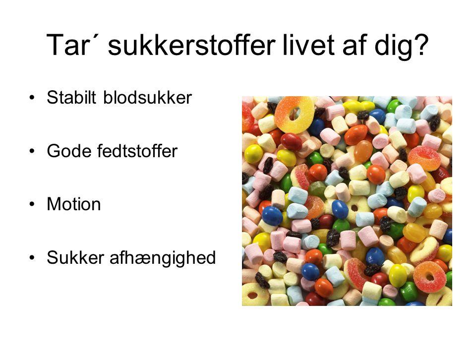 Tar´ sukkerstoffer livet af dig