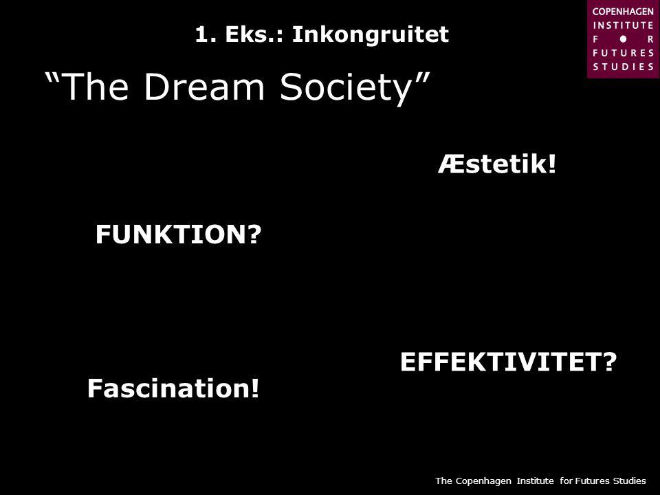 The Dream Society Æstetik! FUNKTION EFFEKTIVITET Fascination!