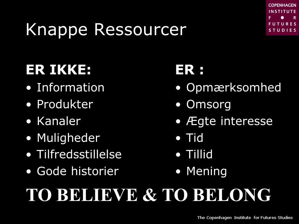 TO BELIEVE & TO BELONG Knappe Ressourcer ER IKKE: ER : Information
