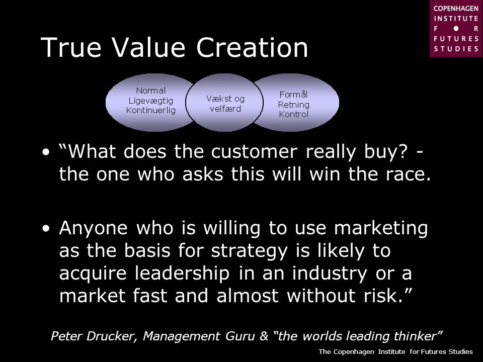 True Value Creation What does the customer really buy - the one who asks this will win the race.
