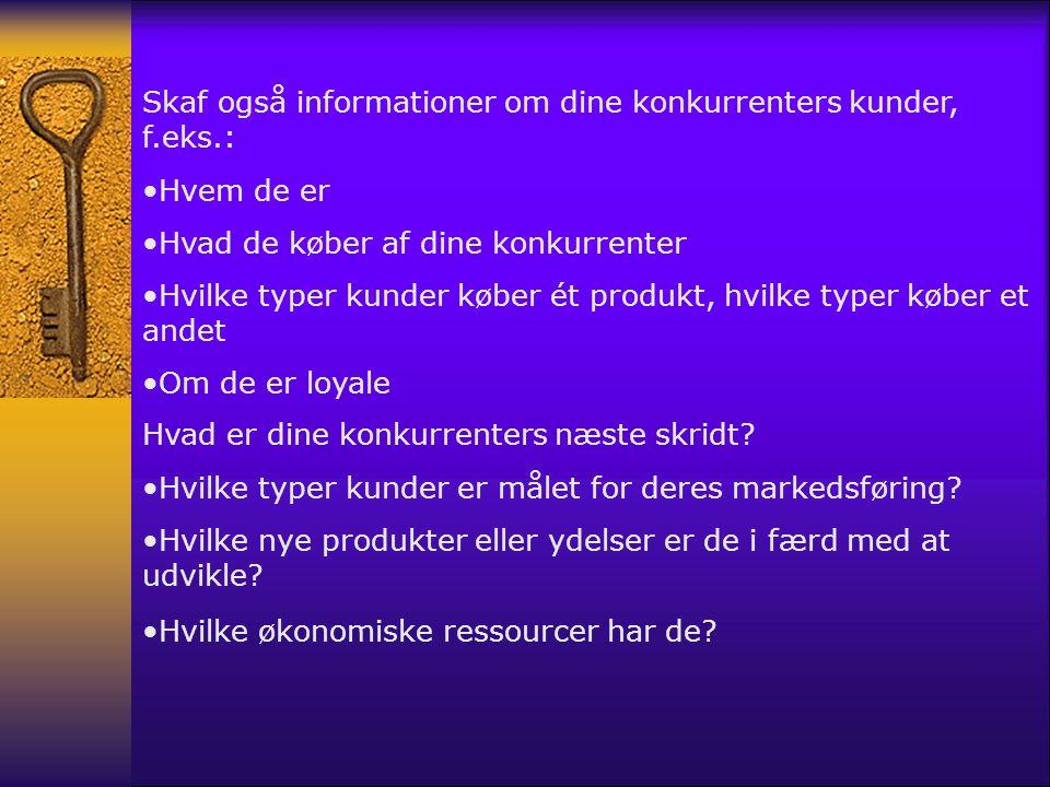 Skaf også informationer om dine konkurrenters kunder, f.eks.: