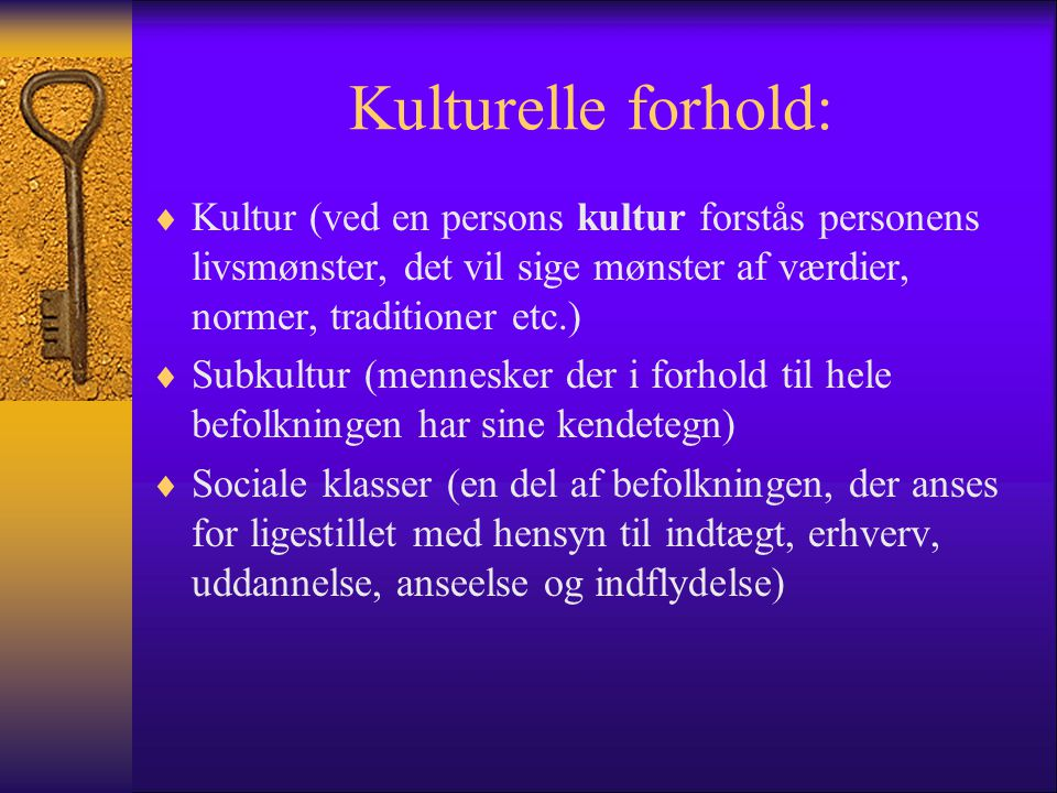 Kulturelle forhold: Kultur (ved en persons kultur forstås personens livsmønster, det vil sige mønster af værdier, normer, traditioner etc.)