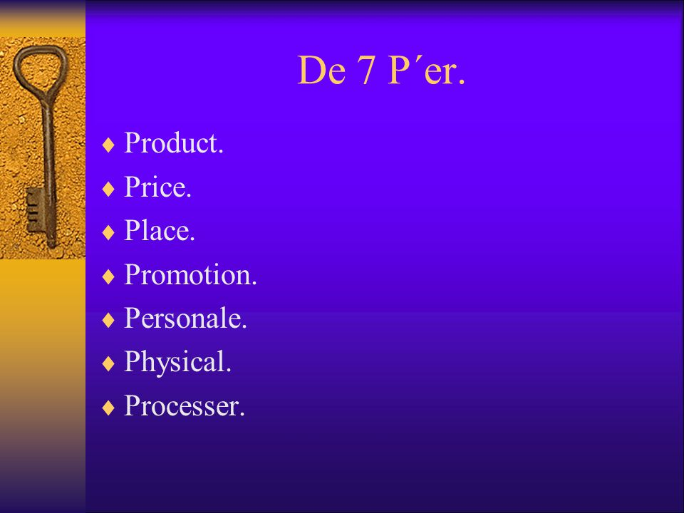 De 7 P´er. Product. Price. Place. Promotion. Personale. Physical.