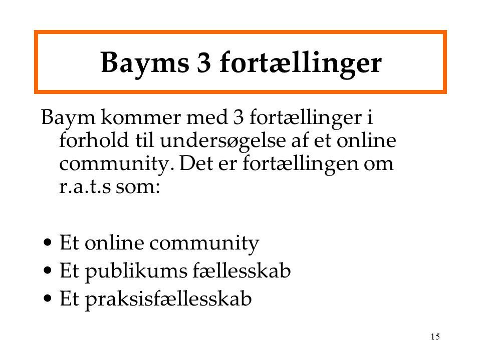 Bayms 3 fortællinger Baym kommer med 3 fortællinger i forhold til undersøgelse af et online community. Det er fortællingen om r.a.t.s som:
