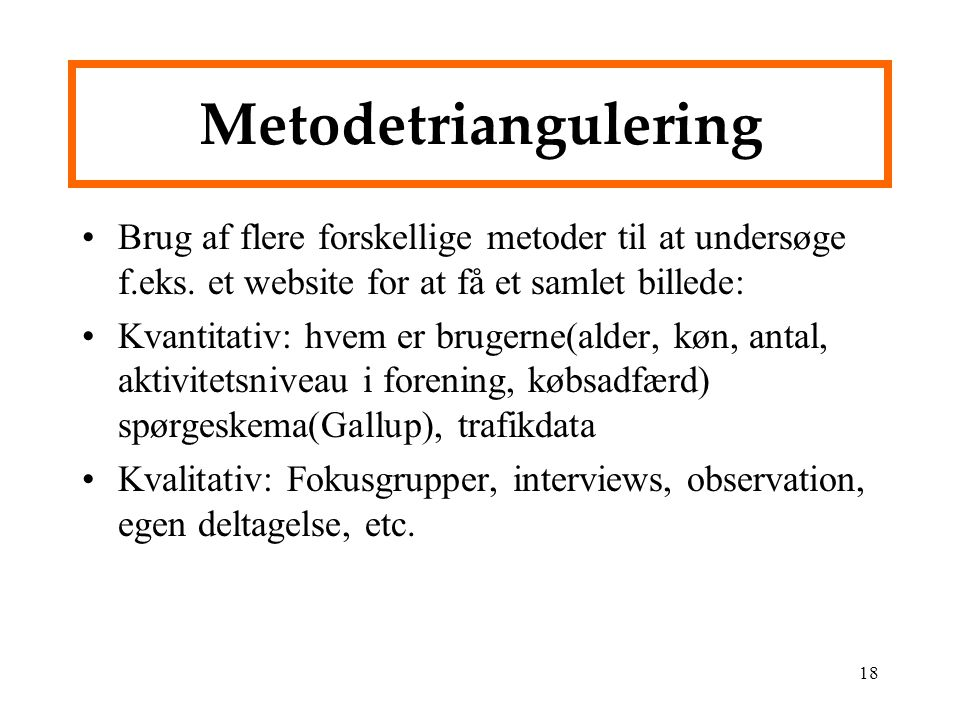 Metodetriangulering Brug af flere forskellige metoder til at undersøge f.eks. et website for at få et samlet billede:
