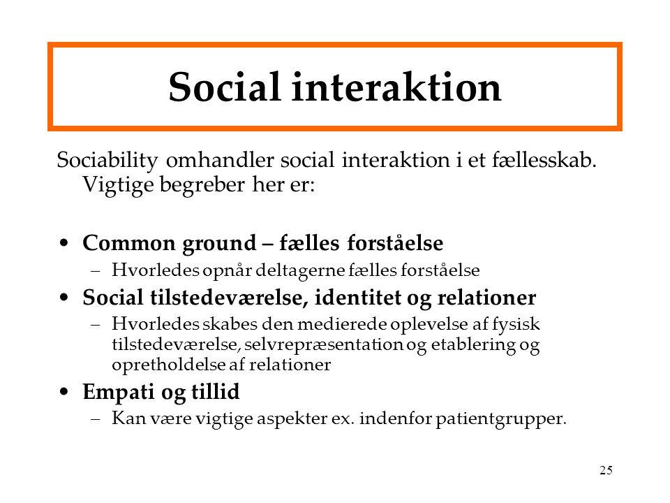Social interaktion Sociability omhandler social interaktion i et fællesskab. Vigtige begreber her er: