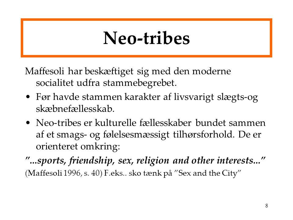 Neo-tribes Maffesoli har beskæftiget sig med den moderne socialitet udfra stammebegrebet.