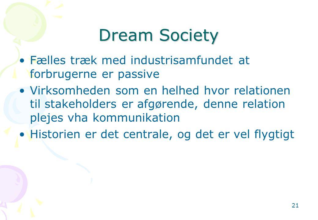Dream Society Fælles træk med industrisamfundet at forbrugerne er passive.