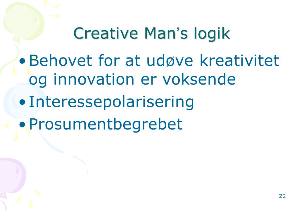 Creative Man's logik Behovet for at udøve kreativitet og innovation er voksende. Interessepolarisering.
