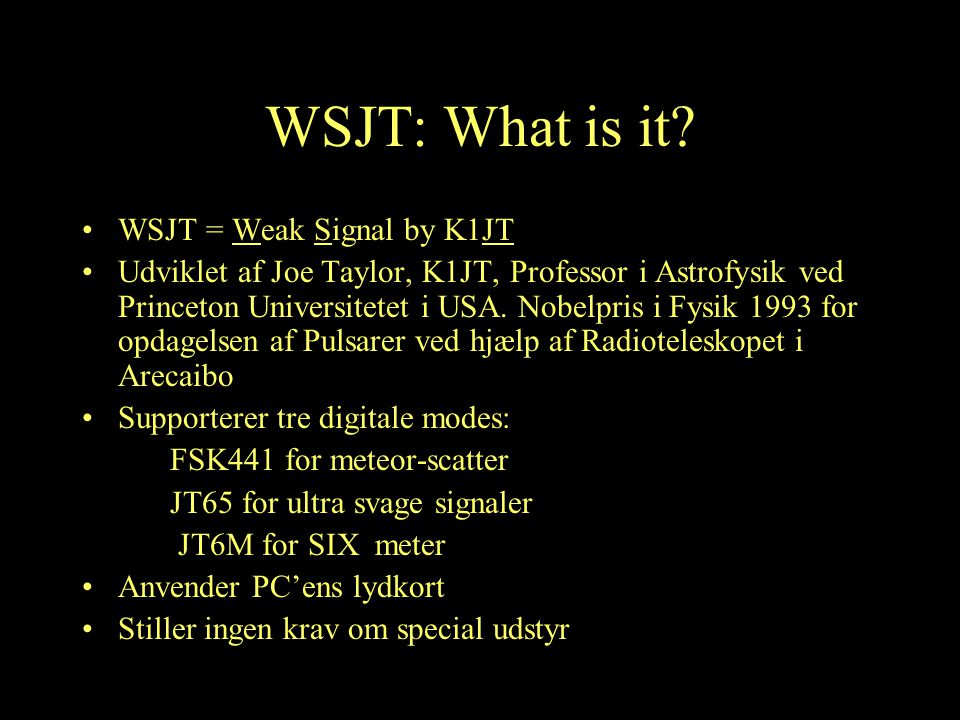 WSJT: What is it WSJT = Weak Signal by K1JT