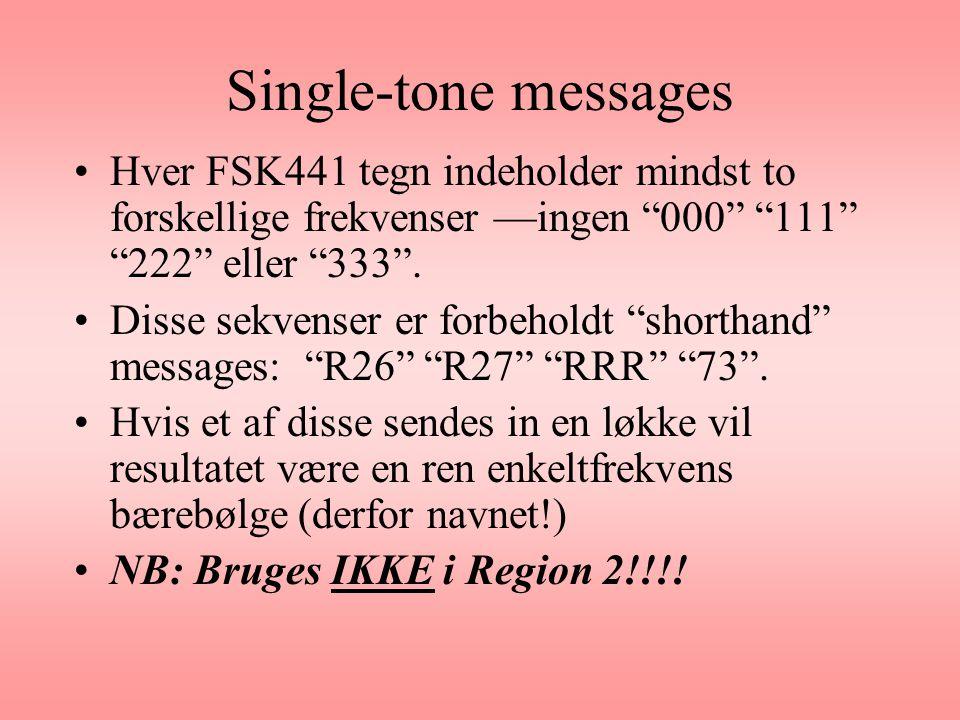 Single-tone messages Hver FSK441 tegn indeholder mindst to forskellige frekvenser —ingen 000 111 222 eller 333 .
