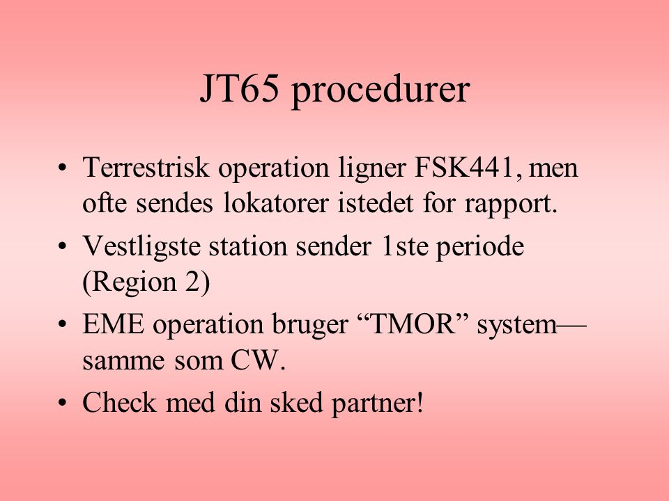 JT65 procedurer Terrestrisk operation ligner FSK441, men ofte sendes lokatorer istedet for rapport.