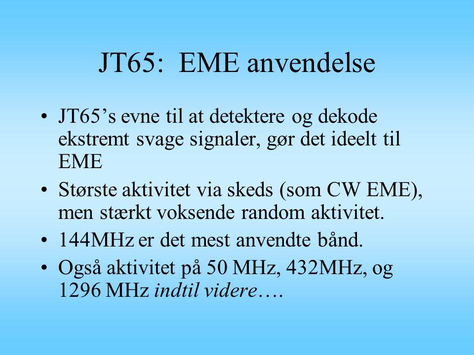JT65: EME anvendelse JT65's evne til at detektere og dekode ekstremt svage signaler, gør det ideelt til EME.