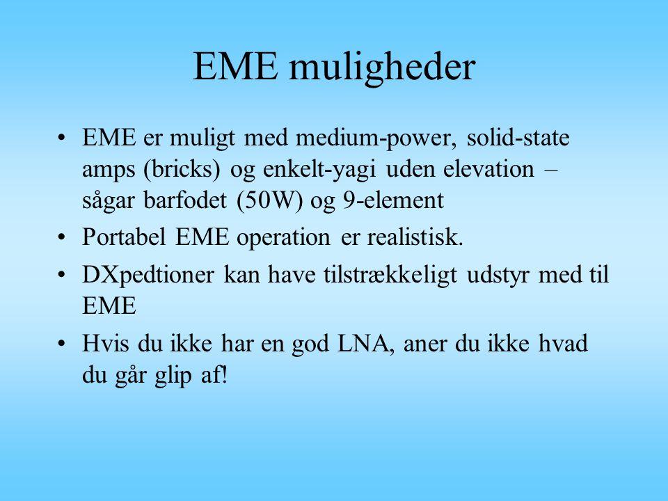 EME muligheder EME er muligt med medium-power, solid-state amps (bricks) og enkelt-yagi uden elevation – sågar barfodet (50W) og 9-element.