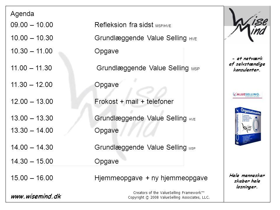 Agenda 09.00 – 10.00 Refleksion fra sidst MSP/HVE. 10.00 – 10.30 Grundlæggende Value Selling HVE.
