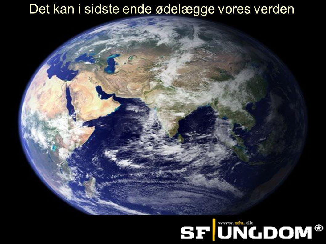 Det kan i sidste ende ødelægge vores verden