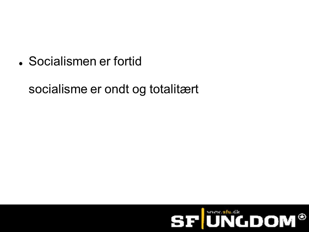Socialismen er fortid socialisme er ondt og totalitært